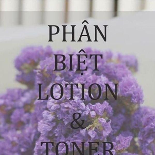 có nên dùng cả toner và lotion, toner và lotion cái nào dùng trước, toner và lotion là gì, toner và lotion khác gì nhau, dùng cả toner và lotion, toner và lotion